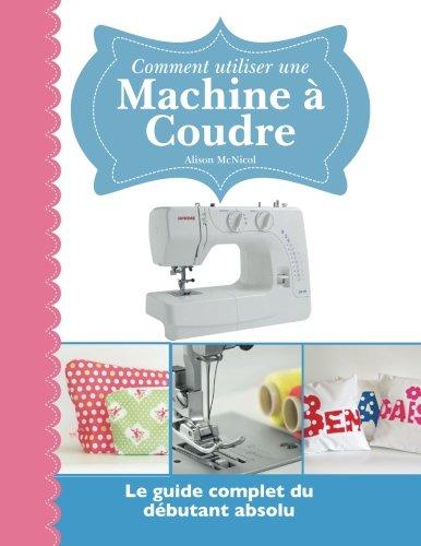 Verwendung einer Nähmaschine: Die vollständige Anleitung für Anfänger