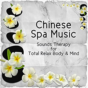 Chinese Spa Music: Sounds Therapy for Total Relax Body & Mind, Easy Listening Ambient for Massage, Mindfulness Meditation, Stress Relief