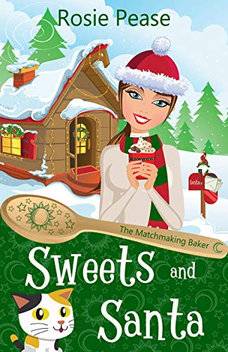 Sweets and Santa: A Paranormal Cozy Mystery (The Matchmaking Baker Book 2) by [Rosie Pease]