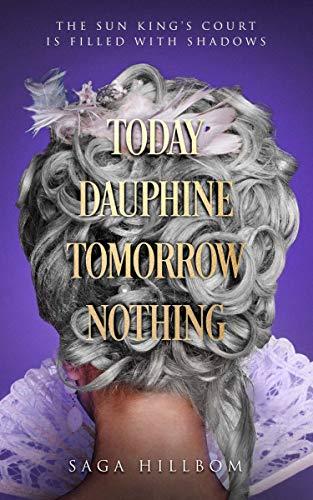 Today Dauphine Tomorrow Nothing by [Saga Hillbom]