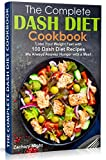 The Complete Dash Diet Cookbook: Lose Your Weight Fast with 100 Dash Diet Recipes.  We Always Answer Hunger with a Meal