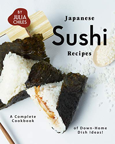 Japanese Sushi Recipes: A Complete Cookbook of Down-Home Dish Ideas! (English Edition)