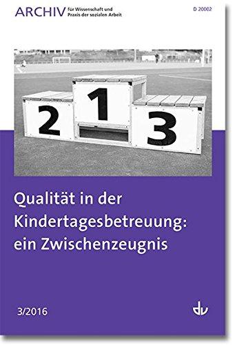 Archiv für Wissenschaft und Praxis der sozialen Arbeit: 03 / 2016 - Qualität in der Kindertagesbetreuung: ein Zwischenzeugnis: Ausgabe 03 / 2016 - ... Wissenschaft und Praxis der sozialen Arbeit