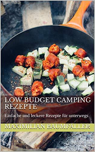 Low Budget Camping Rezepte: Einfache und leckere Rezepte für unterwegs