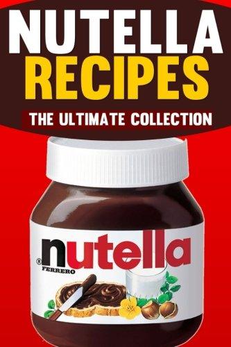 Preisvergleich Produktbild Nutella Recipes: The Ultimate Collection
