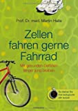 Zellen fahren gerne Fahrrad: Mit gesunden Gefäßen länger jung bleiben by Prof. Dr. med. Martin Halle(9. Juli 2012)