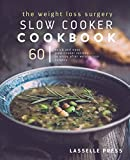 Weight Loss Surgery Slow Cooker Cookbook: 60 Quick And Easy Recipes To Enjoy After Weight Loss Surgery