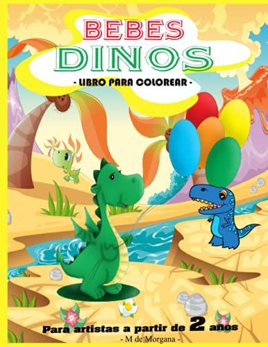 BEBES DINOS - Libro para colorear - Para artistas a partir de 2 años: PÁSATELO BIEN pintando bebés de dinosaurios – 50 dibujos dinos en blanco para ... | LIBRO DE ACTIVIDADES PARA NIÑOS Y NIÑAS
