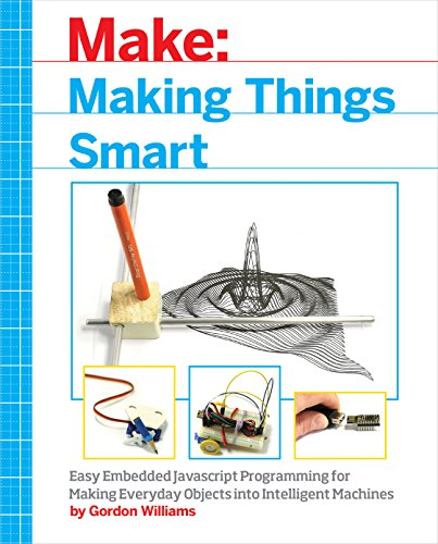 Making Things Smart: Easy Embedded JavaScript Programming for Making Everyday Objects into Intelligent Machines (English Edition)