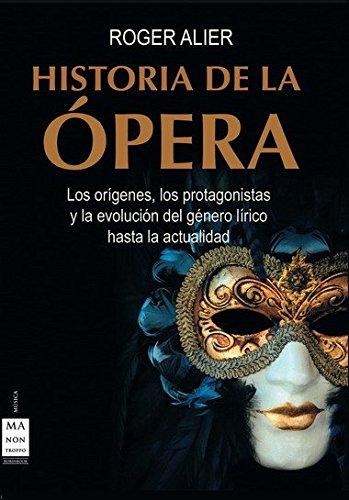 Historia de la ópera: Los origenes, los protagonistas y la evolución del género lírico hasta la actualidad (Musica Ma Non Troppo)