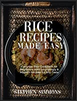 Rice Cookbook: 100+ Quick and Healthy Rice Recipes with Easy to Follow Cooking Instructions