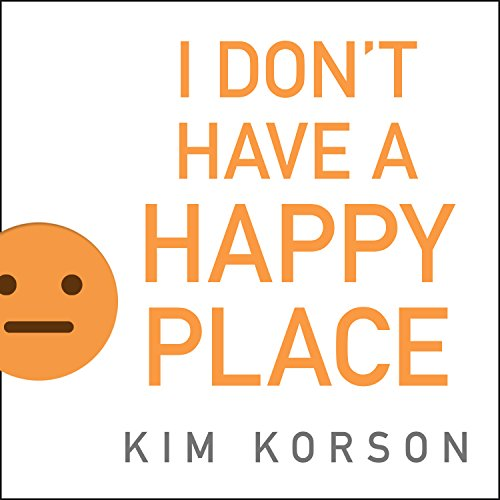 I Don't Have a Happy Place audiobook cover art