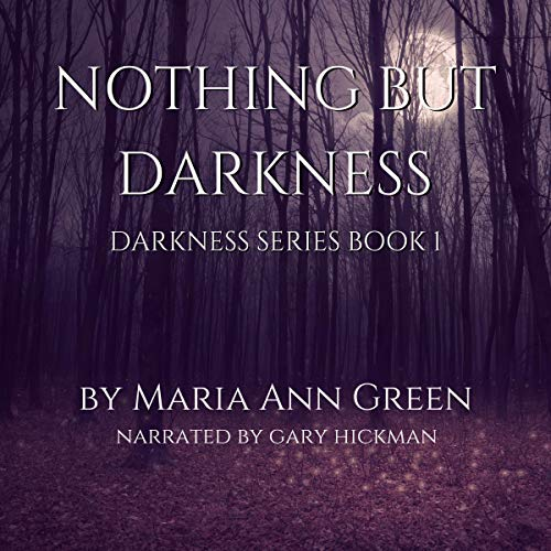 Nothing but Darkness Audiobook By Maria Ann Green cover art