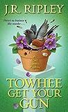 Towhee Get Your Gun (A Bird Lover's Mystery Book 2)