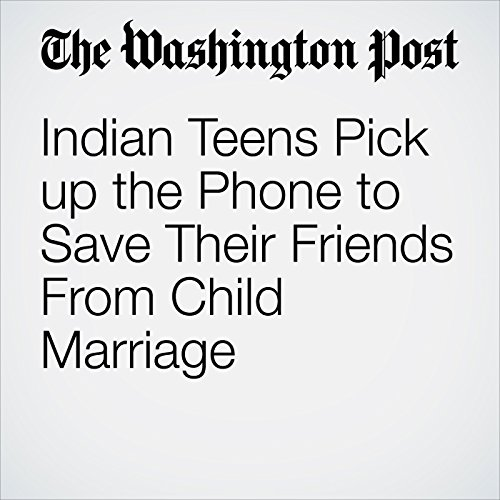 Indian Teens Pick up the Phone to Save Their Friends From Child Marriage copertina