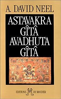 Astavakra Gîta. Suivi de Avadhuta Gîta par Alexandra David-Néel