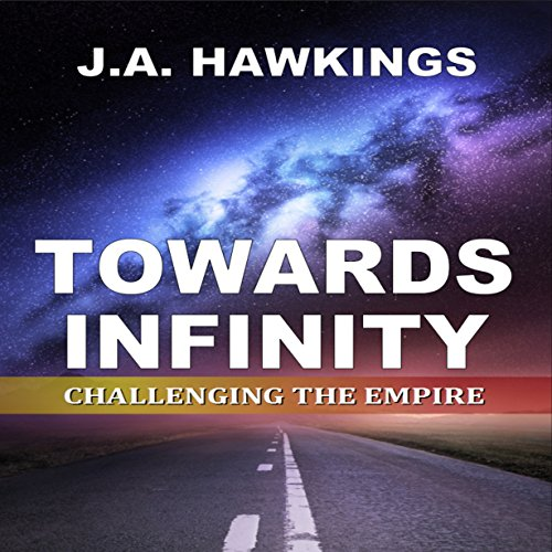 Towards Infinity: Challenging the Empire                   By:                                                                                                                                 J.A. Hawkings                               Narrated by:                                                                                                                                 Jamie Cutler                      Length: 4 hrs and 33 mins     Not rated yet     Overall 0.0