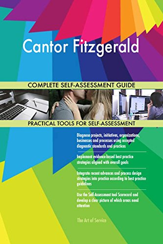 Cantor Fitzgerald All-Inclusive Self-Assessment - More than 710 Success Criteria, Instant Visual Insights, Comprehensive Spreadsheet Dashboard, Auto-Prioritized for Quick Results