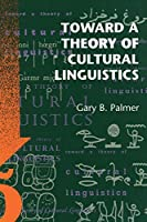 Toward a Theory of Cultural Linguistics