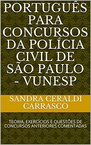 PORTUGUÊS PARA CONCURSOS DA POLÍCIA CIVIL DE SÃO PAULO - VUNESP: TEORIA, EXERCÍCIOS E QUESTÕES DE CONCURSOS ANTERIORES COMENTADAS
