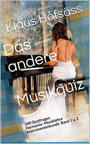 Das andere Musikquiz: 200 Quizfragen Harmonie- Musiklehre Instrumentenkunde Band 1 u. 2 (Musik Quiz Musiktheorie)