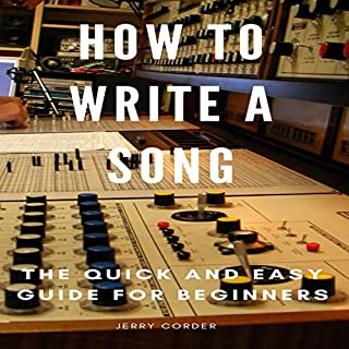 How to Write a Song     The Quick and Easy Guide for Beginners              Written by:                                                                                                                                 Jerry Corder                               Narrated by:                                                                                                                                 Brandon Sukhu                      Length: 32 mins     Not rated yet     Overall 0.0