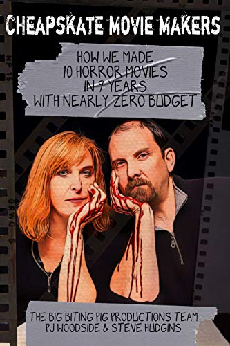 Cheapskate Movie Makers: How We Made 10 Horror Movies in 9 Years With Nearly Zero Budget (English Edition)