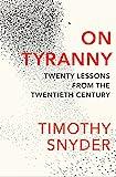 On Tyranny: Twenty Lessons from the Twentieth Century - Timothy Snyder