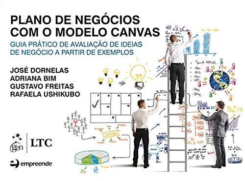 Plano de negócios com o modelo canvas-guia prático de aval.de ideias de negócio a partir de exemplos: Guia Prático de Avaliação de Ideias de Negócio a Partir de Exemplos