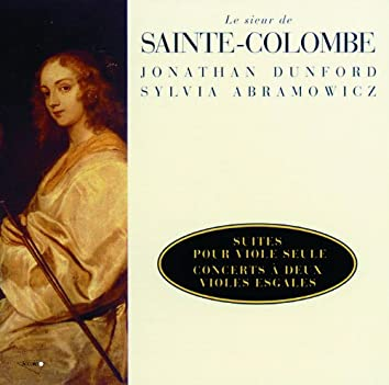 Sainte Colombe: Suites pour viole seule, concerts à deux violes esgales
