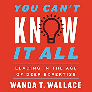 You Can't Know It All     Leading in the Age of Deep Expertise              By:                                                                                                                                 Wanda T. Wallace                               Narrated by:                                                                                                                                 Eileen Stevens                      Length: 5 hrs and 19 mins     Not rated yet     Overall 0.0