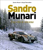 Sandro Munari. Una vita di traverso. Ediz. illustrata...