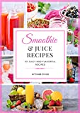 SMOOTHIE AND JUICE RECIPES: : 101 HEALTHY AND FLAVOURFUL RECIPES (English Edition)