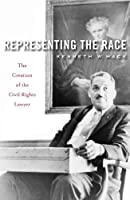 Representing the Race: The Creation of the Civil Rights Lawyer by Kenneth W. Mack(2014-09-01)