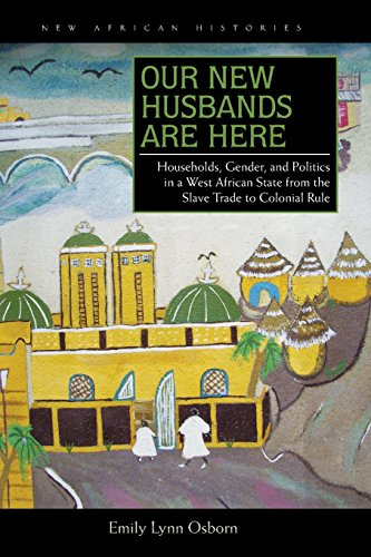 Our New Husbands Are Here: Households, Gender, and Politics in a West African State from the Slave Trade to Colonial Rul