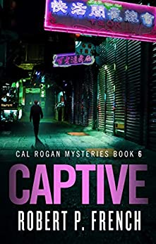 Captive (Cal Rogan Mysteries Book 6) by [Robert P. French]