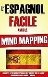 L'Espagnol Facile Avec Le Mind Mapping: Comment Apprendre L'Espagnol Ou N'Importe Quelle Langue Rapidement Sans Jamais L'Oublier.