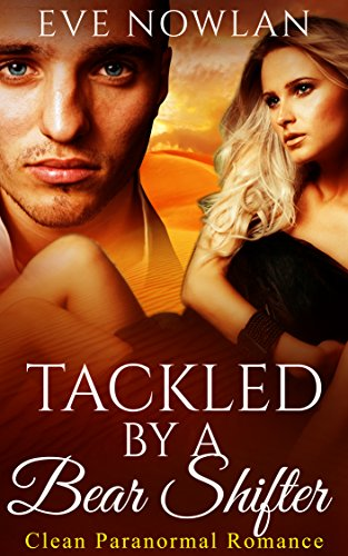 ROMANCE: PARANORMAL ROMANCE: Tackled by a Bear Shifter (Clean Were Wolf Bad Boy Hockey Sports Romance) (Paranormal Fantasy Sports Romance) (English Edition)