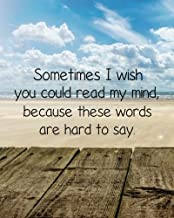 Sometimes I wish you could read my mind,  because these words are hard to say: Motivational Positive Inspirational Quote Bullet Journal Dot Grid l ... Quote Journal notebook series) (Volume 15)