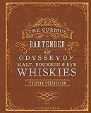 The curious bartender: an odyssey of malt, bourbon & rye whiskies...