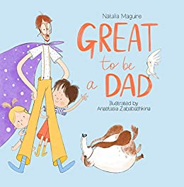 Great To Be a Dad by [Natalia  Maguire, Anastasia Zababashkina]