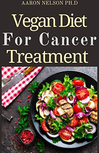 VEGAN DIET FOR CANCER TREATMENT: COMPLETE VEGAN DIET GUIDE TO TREAT CANCER AND REVERSE DISEASES