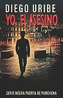 Yo, el asesino: Serie Novela Negra Puerta de Purchena