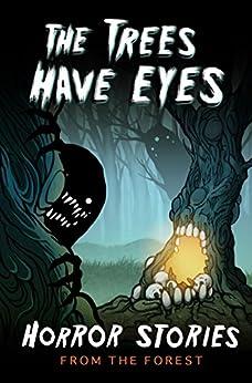 The Trees Have Eyes: Horror Stories From The Forest (Haunted Library) by [Tobias Wade, Blair Daniels, Candice Azalea Greene, Tara A. Devlin, Dustin Chisam, Alanna Robertson-Webb, Kyle Harrison, Adrian J. Johnson, Kelly Childress, Billy Stuart, Jazzmin Moysey-Forrestall, Grant Hinton, P. F. McGrail, Gemma Amor, J. Speziale, J.D. McGregor, JP Carver, P. Oxford, Nick Botic, H.G. Gravy, AJ Horvath, Jesse Clark]