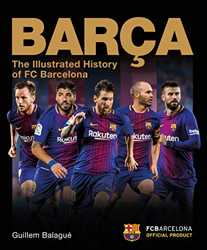 Barca The Official Illustrated History: The Illustrated History of FC Barcelona