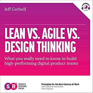 Lean vs Agile vs Design Thinking     What You Really Need to Know to Build High-Performing Digital Product Teams              By:                                                                                                                                 Jeff Gothelf                               Narrated by:                                                                                                                                 Mike Norgaard                      Length: 45 mins     242 ratings     Overall 4.1