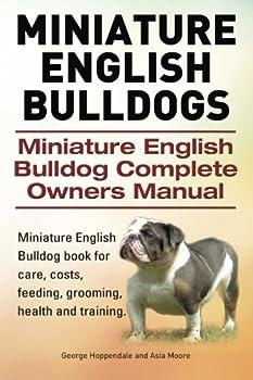Paperback Miniature English Bulldogs. Miniature English Bulldog Complete Owners Manual. Miniature English Bulldog book for care, costs, feeding, grooming, healt Book
