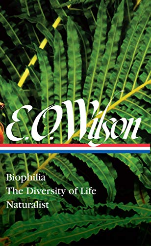 Compare Textbook Prices for E. O. Wilson: Biophilia, The Diversity of Life, Naturalist LOA #340 Library of America Illustrated Edition ISBN 9781598536799 by Wilson, Edward O.,Quammen, David
