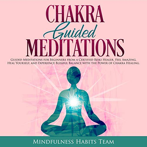 Chakra Guided Meditations: Guided Meditations for Beginners from a Certified Reiki Healer cover art