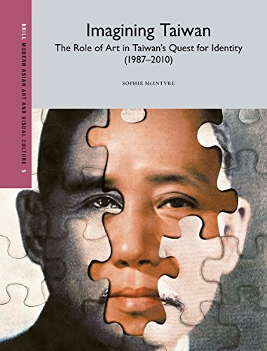 Imagining Taiwan: The Role of Art in Taiwan's Quest for Identity (Modern Asian Art and Visual Culture, Band 5)